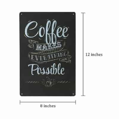 Coffee makes everything possible sign dimensions